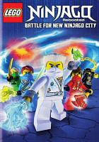 Cover image for LEGO Ninjago, rebooted. Battle for new Ninjago City, Season 3, part 1, [DVD] / Warner Home Video.