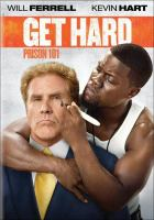 Cover image for Get hard [DVD] = Prison 101 : / Warner Bros. Pictures presents ; screenplay by Jay Martel & Ian Roberts and Etan Cohen ; produced by Chris Henchy, Will Ferrell, Ravi Mehta, Kevin J. Messick, Adam McKay ; directed by Etan Cohen.