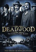 Cover image for Deadwood. The complete third season [DVD] / HBO Entertainment presents ; created by David Milch ; written by David Milch, Ted Mann, Regina Corrado, Alix Lambert, Kem Nunn [and others] ; directed by Mark Tinker, Dan Attias, Gregg Fienberg, Ed Bianchi, Dan Minahan [and others].
