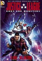 Cover image for Justice League. Gods and monsters [DVD] / Warner Bros. Animation ; screenplay by Alan Burnett ; directed by Sam Liu.