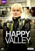 Cover image for Happy Valley [DVD] / a Red Productions Production for BBC ; written & created by Sally Wainwright ; producer, Karen Lewis ; directed by Sally Wainwright, Euros Lyn, Tim Fywell.