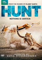 Cover image for The hunt [DVD] / a Silverback Films production ; a BBC/BBC America/BBC Worldwide/CCTV9/NDR Naturfilm co-production ; The Open University ; executive producer, Alastair Fothergill ; series producer, Huw Cordey.