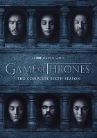 Cover image for Game of thrones. The complete sixth season [DVD] / HBO Entertainment ; producers, Lisa McAtackney, Bryan Cogman ; producers, Chris Newman, Greg Spence ; co-executive producer[s], George R.R. Martin, Guymon Casady, Vince Gerardis ; executive producer[s], Bernadette Caulfield, Frank Doelger, Carolyn Strauss ; executive producers, David Benioff, D.B. Weiss ; created by David Benioff & D.B. Weiss ; Television 360 ; Startling Television ; Bighead Littlehead ; a presentation of Home Box Office.