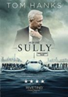 Cover image for Sully [DVD] / written by Todd Komarnicki ; produced and directed by Clint Eastwood.