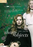 Cover image for Sharp objects [DVD] / an HBO limited series ; produced by David Auge ; created by Marti Noxon ; written for television by Marti Noxon, Gillian Flynn, Alex Metcalf, Vince Calandra, Scott Brown, Dawn Kamoche, Ariella Blejer ; directed by Jean-Marc Vallée.