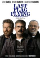 Cover image for Last flag flying [DVD] / screenplay by Richard Linklater & Darryl Ponicsan ; director, Richard Linklater.