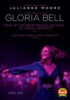 Cover image for Gloria Bell [DVD] / producers, Juan de Dios Larraín, Pablo Larraín, Sebastián Lelio ; writers, Sebastián Lelio, Gonzalo Maza, Alice Johnson Boher ; director, Sebastián Lelio.