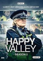 Cover image for Happy Valley. Season 2 [DVD] / a Red Productions Company production for BBC ; created by Sally Wainwright ; produced by Juliet Charlesworth ; written by Sally Wainwright ; directed by Sally Wainwright, Neasa Hardiman.