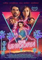 Cover image for The unicorn [DVD] / directed by Robert Schwartzman ; written by Nick Rutherford & Kirk C. Johnson and Will Elliott.