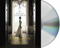 Cover image for The american heiress [compact disc] / Daisy Goodwin.
