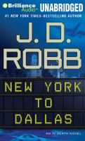 Cover image for New York to Dallas [compact disc] : [an in death novel] / J. D. Robb.