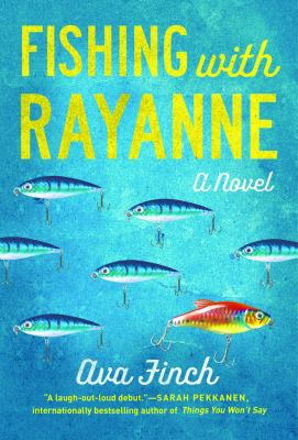 Cover image for Fishing with RayAnne : a novel / Ava Finch.