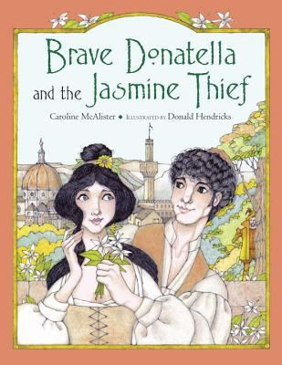 Cover image for Brave Donatella and the jasmine thief / Caroline McAlister ; illustrated by Donald Hendricks.