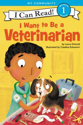 I Want to Be a Veterinarian by Driscoll, Laura
