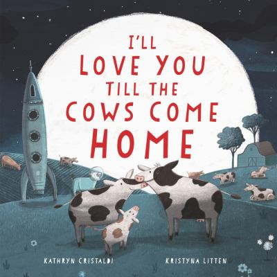 I'll Love You Till the Cows Come Home by Cristaldi, Kathryn