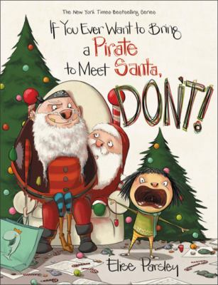 If You Ever Want to Bring a Pirate to Meet Santa, Don't! by Parsley, Elise