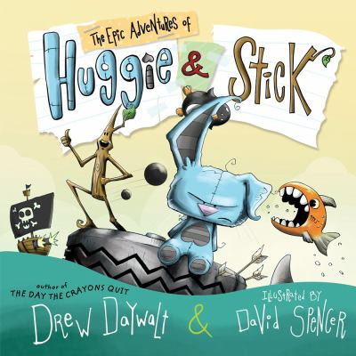 The Epic Adventures of Huggie & Stick by Daywalt, Drew