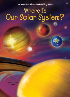 Where Is Our Solar System? by Sabol, Stephanie