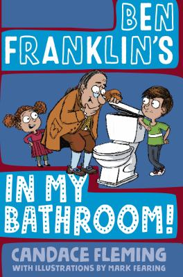 Ben Franklin's in My Bathroom! by Fleming, Candace
