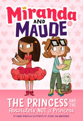 The Princess and the Absolutely Not a Princess by Wunsch, Emma