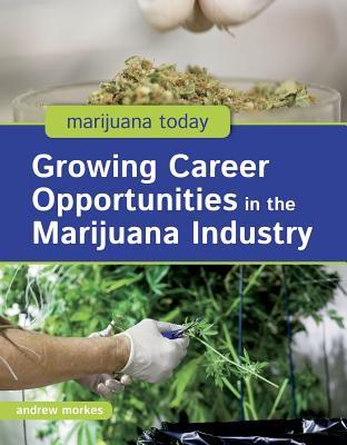 Morkes, Andrew%20Growing Career Opportunities in the Marijuana Industry