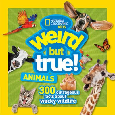 Weird but True! Animals by National Geographic Kids