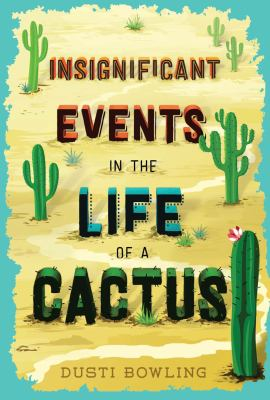 Insignificant Events in the Life of a Cactus by Bowling, Dusti