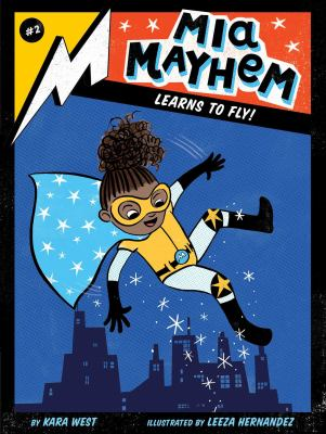 Mia Mayhem Learns to Fly! by West, Kara