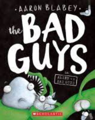 The Bad Guys in Alien Vs Bad Guys by Blabey, Aaron