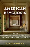 Cover image for American psychosis : how the federal government destroyed the mental illness treatment system