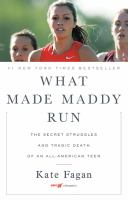 Cover image for What made Maddy run : the secret struggles and tragic death of an all-American teen
