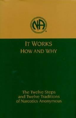 Cover image for It works : how and why : the twelve steps and twelve traditions of Narcotics Anonymous.