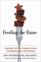 Cover image for Feeding the fame : celebrities tell their real-life stories of eating disorders and recovery