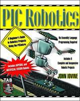 Cover image for PIC robotics : a beginner's guide to robotics projects using the PICmicro