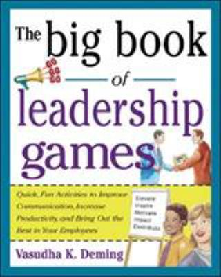 Cover image for The big book of leadership games : quick, fun activities to improve communication, increase productivity, and bring out the best in your employees