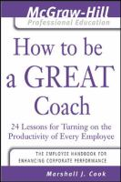 Cover image for How to be a great coach : 24 lessons for turning on the productivity of every employee