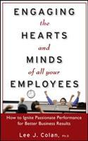Cover image for Engaging the hearts and minds of all your employees : how to ignite passionate performance for better business results