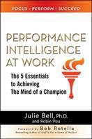 Cover image for Performance intelligence at work : the 5 essentials to achieving the mind of a champion