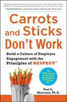 Cover image for Carrots and sticks don't work : build a culture of employee engagement with the principles of RESPECT