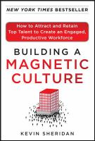 Cover image for Building a magnetic culture : how to attract and retain top talent to create an engaged, productive workforce