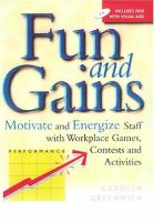 Cover image for Fun and gains :  motivate and energize staff with workplace games, contests, and activities