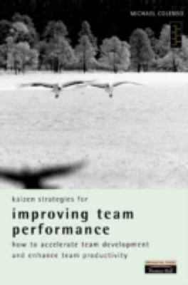 Cover image for Kaizen strategies for improving team performance :  how to accelerate team development and enchance team productivity