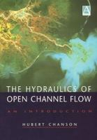 Cover image for The hydraulics of open channel flow :  an introduction basic principles, sediment motion, hydraulic modelling, design of hydraulic structures