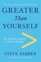 Cover image for Greater than yourself : the ultimate lesson of true leadership
