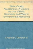 Cover image for Water quality assessments : a guide to the use of biota, sediments and water in environmental monitoring