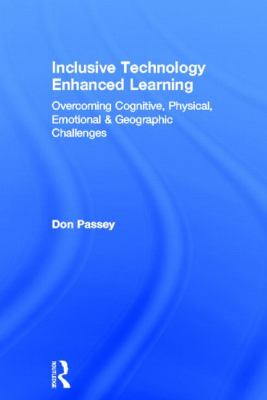 Cover image for Inclusive technology enhanced learning : overcoming cognitive, physical, emotional, and geographic challenges