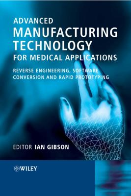 Cover image for Advanced manufacturing technology for medical applications : reverse engineering, software conversion and rapid prototyping