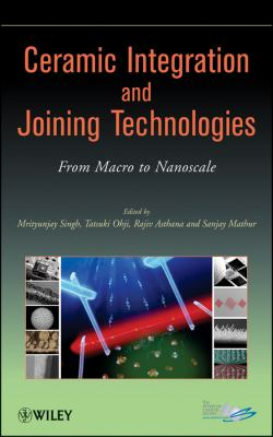 Cover image for Ceramic integration and joining technologies : from macro to nanoscale