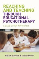 Cover image for Reaching and teaching through educational psychotherapy : a case study approach