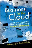 Cover image for Business in the cloud : what every business needs to know about cloud computing